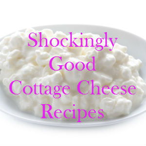 delicious cottage cheese recipes